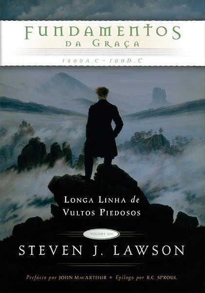 Fundamentos da Graça - Longa Linha de Vultos Piedosos - Steven Lawson