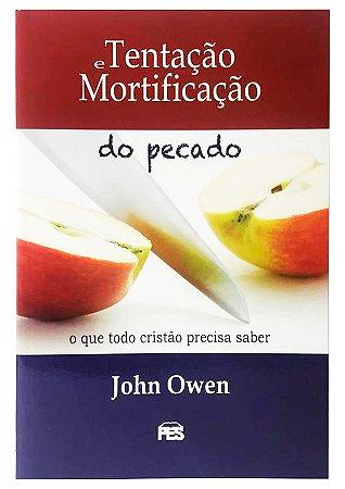 Tentação e Mortificação do Pecado - John Owen