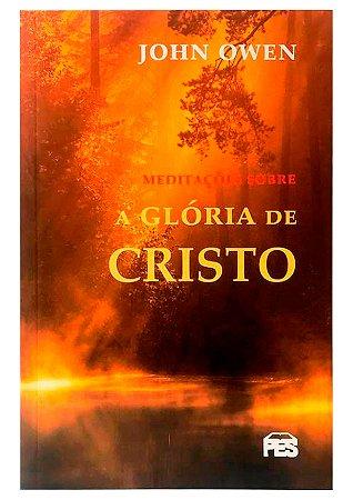 Meditações Sobre a Glória de Cristo - John Owen