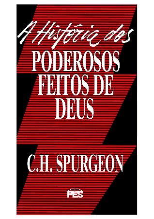A História Dos Poderosos Feitos De Deus - Charles H. Spurgeon