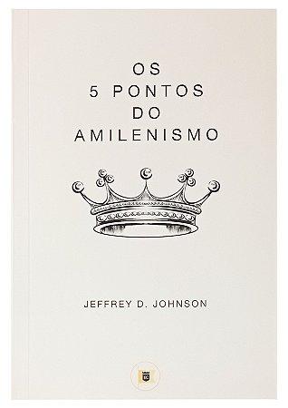 Os 5 Pontos do Amilenismo - Jeffrey D. Johnson