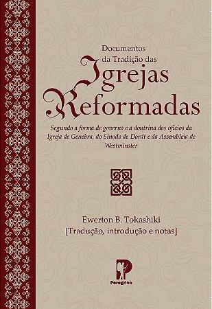 Documentos da Tradição das Igrejas Reformadas - Ewerton B. Tokashiki