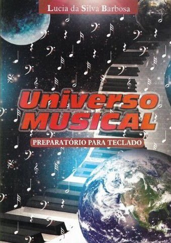 UNIVERSO MUSICAL - PREPARATÓRIO PARA TECLADO - Lucia da Silva Barbosa