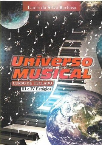 UNIVERSO MUSICAL - CURSO DE TECLADO Estágios III e IV - Lucia da Silva Barbosa