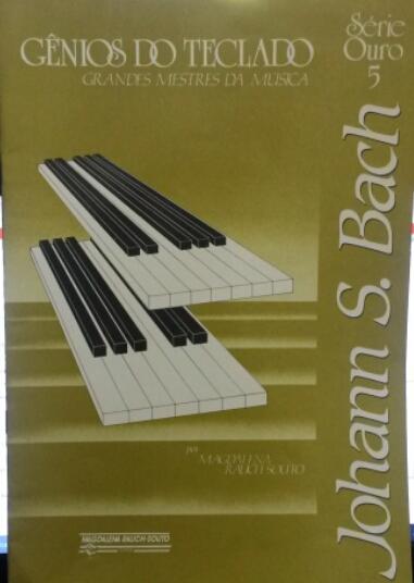 GÊNIOS DO TECLADO – Grandes Mestres da música – Série ouro 5 Bach - Magdalena Raush-Souto
