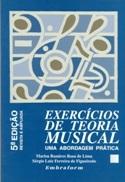 EXERCÍCIOS DE TEORIA MUSICAL - Uma abordagem prática - 6ª Edição ampliada e com CD - Marisa Ramires Rosa de Lima e Sérgio Luiz Ferreira de Figueiredo