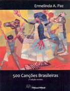 500 CANÇÕES BRASILEIRAS 3ª edição revista e ampliada - Ermelinda Azevedo Paz - Partitura - Melodia e Letras