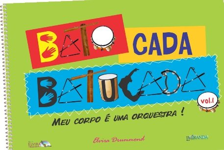 BATO CADA BATUCADA VOLUME I - (Meu corpo é uma orquestra!) - Livro do aluno - Elvira Drummond