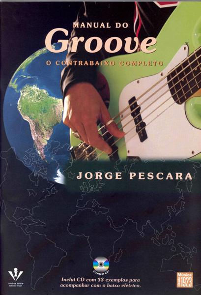 MANUAL DO GROOVE - O Contrabaixo Completo - Jorge Pescara