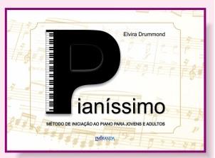 PIANÍSSIMO - MÉTODO DE INICIAÇÃO AO PIANO PARA JOVENS E ADULTOS (PROCESSO ACELERADO)