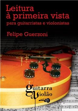 LEITURA À PRIMEIRA VISTA - Para Guitarristas e Violonistas - Felipe Guerzoni