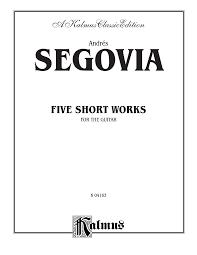 FIVE SHORT WORKS FOR THE GUITAR - Andrés Segovia