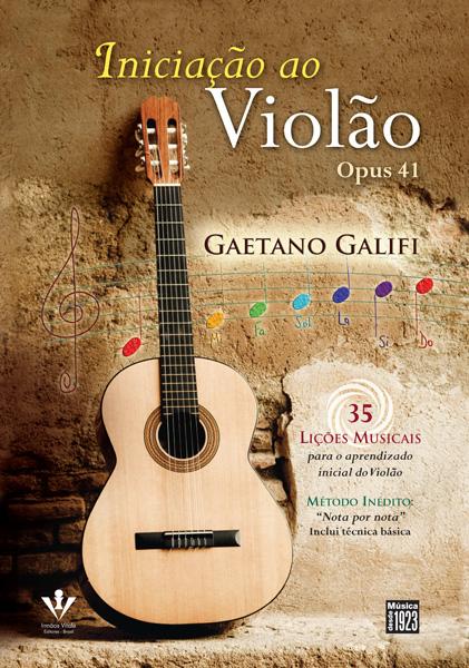 INICIAÇÃO AO VIOLÃO - OPUS 41 - 35 Lições Musicais - Gaetano Galifi
