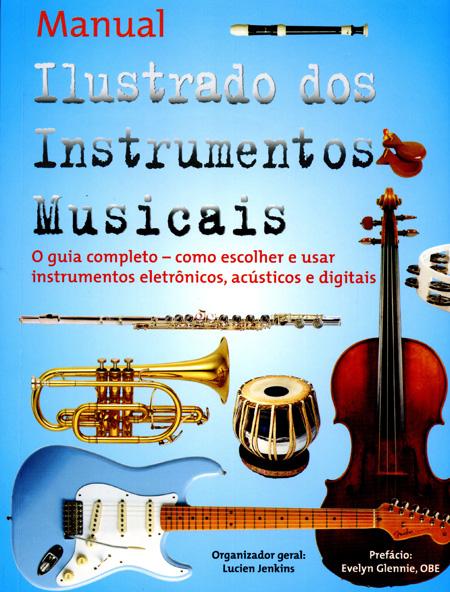 MANUAL ILUSTRADO DOS INSTRUMENTOS MUSICAIS - Lucien Jenkins