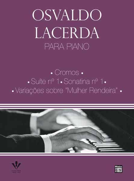 "OSVALDO LACERDA PARA PIANO - Cromos, Suíte n° 1, Sonatina n° 1, Variações sobre ""Mulher Rendeira"""