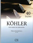 KOHLER - 40 LIÇÕES OP. 189 - Órgão Eletrônico - Ana Mary de Cervantes