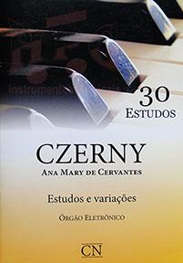 CZERNY - 30 ESTUDOS - Órgão Eletrônico - Estudos e Variações - Ana Mary de Cervantes