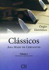 CLÁSSICOS - Vol. 1 - Órgão Eletrônico - Ana Mary de Cervantes
