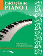 INICIAÇÃO AO PIANO - Vol. 1 - Rosana Giosa e Wilma Gadioli