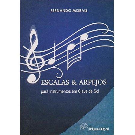 ESCALAS E ARPEJOS - Para Instrumentos em Clave de Sol - Fernando Morais