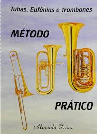 MÉTODO PRÁTICO PARA TUBAS, EUFÔNIOS E TROMBONES - Almeida Dias