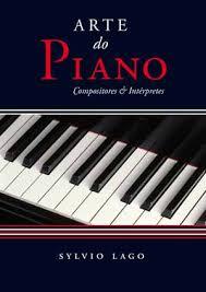 ARTE DO PIANO - Compositores & Intérpretes - Sylvio Lago