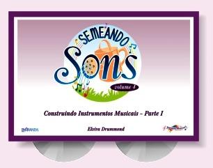 SEMEANDO SONS VOL. 4 (CONSTRUINDO INSTRUMENTOS MUSICAIS PARTE 1) - Elvira Drummond