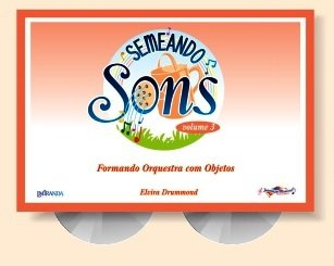 SEMEANDO SONS VOL. 3 (FORMANDO ORQUESTRA COM OBJETOS) - Elvira Drummond