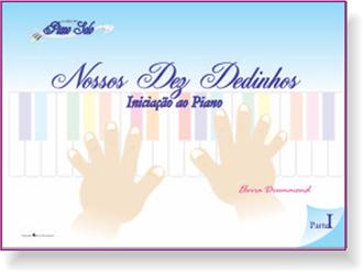 NOSSOS DEZ DEDINHOS - Iniciação ao Piano - Vol. 1 - Elvira Drummond