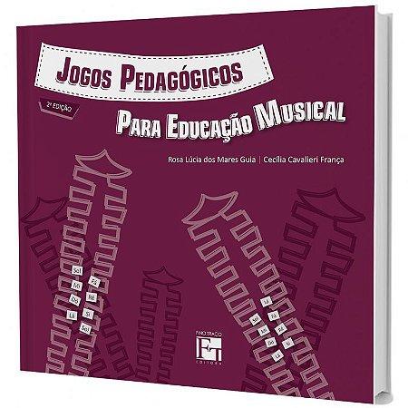 JOGOS PEDAGÓGICOS PARA EDUCAÇÃO MUSICAL -  Rosa Lúcia dos Mares Guia e Cecília Cavalieri França