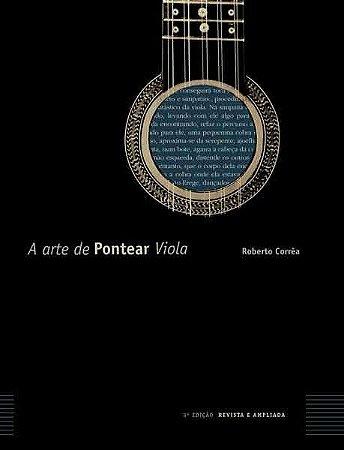 A ARTE DE PONTEAR VIOLA - LIVRO - 3ª Edição Revisada e Ampliada - Roberto Corrêa - Método na afinação Cebolão em Ré