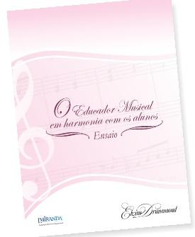 O EDUCADOR MUSICAL EM HARMONIA COM OS ALUNOS – Ensaio – Elvira Drummond