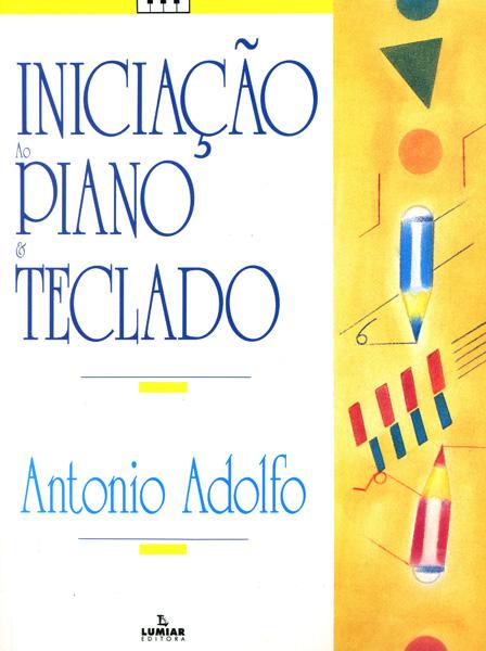 INICIAÇÃO AO PIANO E TECLADO (Infantil) - Antonio Adolfo
