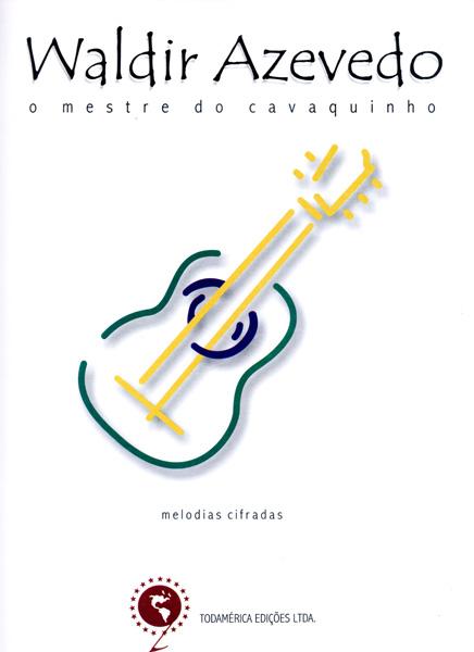 O MESTRE DO CAVAQUINHO - Waldir Azevedo