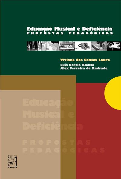 Educação Musical e Deficiência - Propostas Pedagógicas - Viviane dos Santos Louro, Luis Garcia Alonso, Alex Ferreira de Andrade