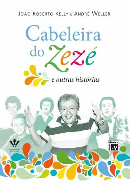 CABELEIRA DO ZEZÉ E OUTRAS HISTÓRIAS - João Roberto Kelly e André Weller