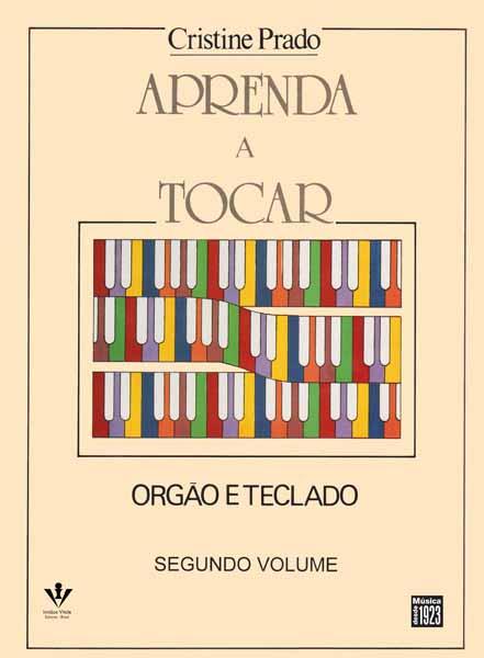 APRENDA A TOCAR ÓRGÃO E TECLADO - 2º VOL. - Cristine Prado