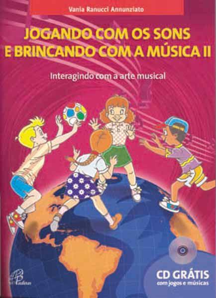 JOGANDO COM OS SONS E BRINCANDO COM A MÚSICA - Volume 2 - Vania Ramucci Annunziato