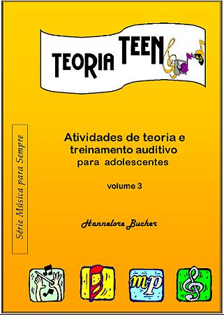 TEORIA TEEN VOL.3 - Hannelore Bucher Atividades de teoria e treinamento auditivo para adolescentes