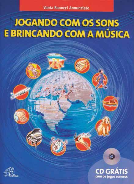 JOGANDO COM OS SONS E BRINCANDO COM A MÚSICA - Volume 1 - Vania Ramucci Annunziato
