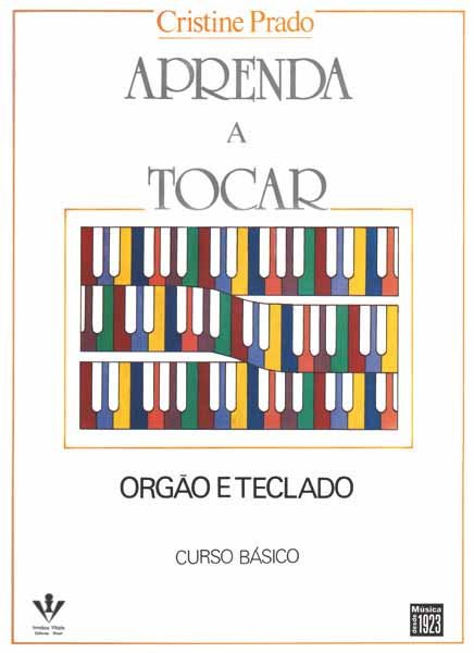 APRENDA A TOCAR ÓRGÃO E TECLADO - 1º VOL. - Cristine Prado