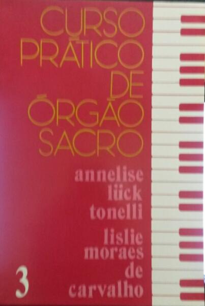 CURSO PRÁTICO DE ÓRGÃO SACRO vol. 3 – Annelise Luck Tonelli e Lislie Moraes de Carvalho Koester