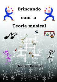 BRINCANDO COM A TEORIA MUSICAL - Denise Bezerra