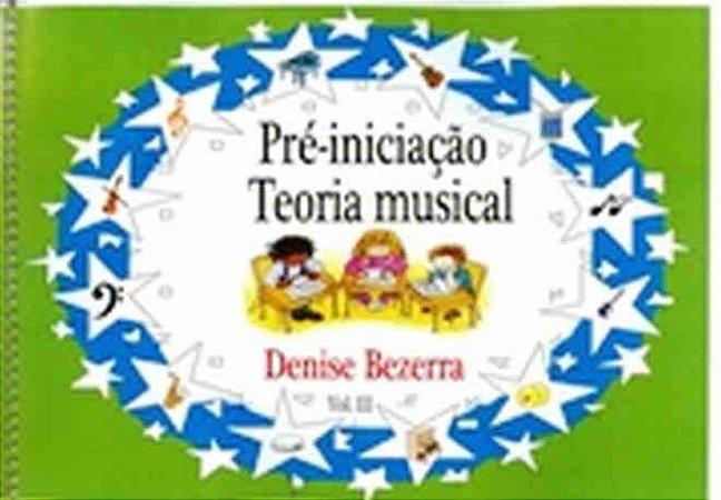 PRÉ-INICIAÇÃO MUSICAL VOL 3 - Denise Bezerra