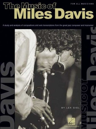 THE MUSIC OF MILES DAVIS - Lex Giel  - A Study & Analysis of Compositions & Solo Transcriptions from the Great Jazz Composer and Improvisor