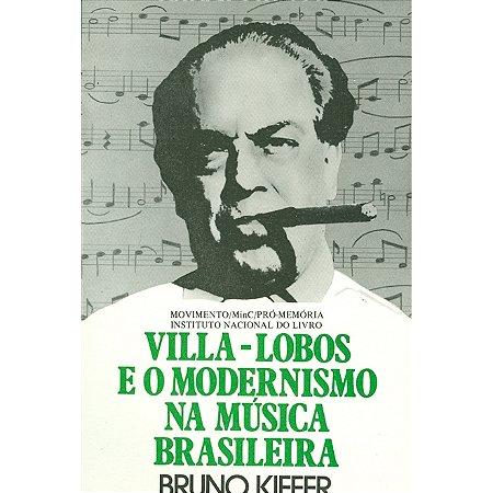 VILLA-LOBOS E O MODERNISMO NA MÚSICA BRASILEIRA – Bruno Kiefer