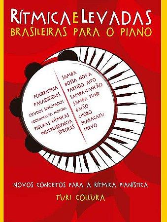 RÍTMICA E LEVADAS BRASILEIRAS PARA O PIANO - LIVRO - Turi Collura - Novos Conceitos Para a Rítmica Pianística - 5ª Edição ampliada