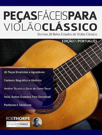 PEÇAS FÁCEIS PARA VIOLÃO CLÁSSICO Domine 20 Belos Estudos de Violão Clássico - Rob Thorpe
