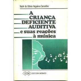 A CRIANÇA DEFICIENTE AUDITIVA E SUAS REAÇÕES Á MUSICA - Nadir da Glória Haguiara Cervellini