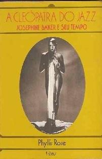 A CLEÓPATRA DO JAZZ JOSEPHINE BAKER E SEU TEMPO – Phyllis Rose